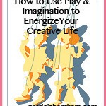 How To Use Play & Imagination to Energize Your Creative Life