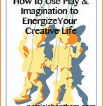 How to Use Play and Imagination to Energize Your Creative Life